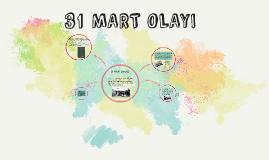 31 MART OLAYI