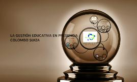 LA GESTIÓN EDUCATIVA EN PRESENCIA COLOMBO SUIZA