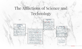 The Afflictions of Science and Technology