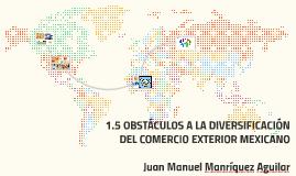 Copy of 1.5 OBSTÁCULOS A LA DIVERSIFICACIÓN DEL COMERCIO EXTERIOR ME