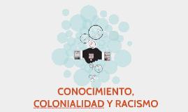 CONOCIMIENTO, COLONIALIDAD Y RACISMO