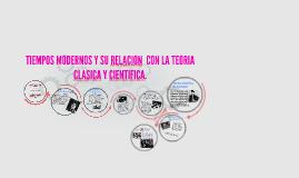 Copy of TIEMPOS MODERNOS Y SU RELACION CON LA TEORIA CLASICA Y CIENT