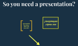 So you need a presentation?