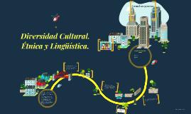 Copy of Diversidad Cultural. Etnico y Lenguistica