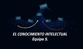 Copy of EL CONOCIMIENTO INTELECTUAL