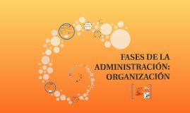 FASES DE LA ADMINISTRACIÓN: ORGANIZACIÓN