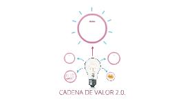 CADENA DE VALOR 2.0.