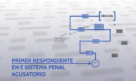 Copy of PRIMER RESPONDIENTE EN E SISTEMA PENAL ACUSATORIO