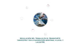 REGULACION DEL TRABAJO EN EL TRANSPORTE TERRESTRE Y EN LA NA