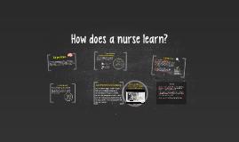 Copy of How does a nurse learn?