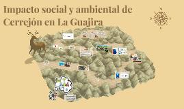 Impacto Social y Ambiental- CERREJÓN (La Guajira)