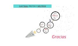 ELECTRON, PROTON Y NEUTRON