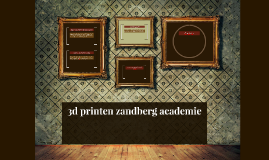 3d printen zandberg academie