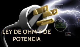 Copy of LEY DE OHM Y DE POTENCIA