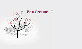 Be a Creator....!