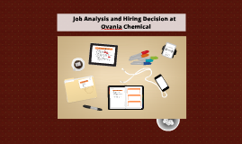 job analysis and hiring decisions at ovania chemical 1 job ananlysis and hiringjob ananlysis and hiring decisions at  ovaniadecisions at ovania chemicalschemicals  the consultants  did job analysis and found out the job description 6 6 job.