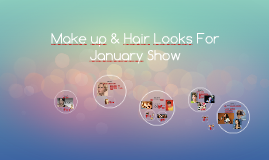 Make up & Hair Looks For January Show