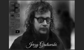 jerzy grotowski A legendary figure in theatre he was a revolutionary director and reformer wrote a textbook for exploratory theatres of the 1960s and 1970s entitled.
