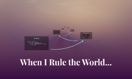 When I Rule the World...