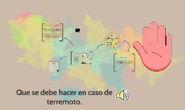 Copy of Que se debe hacer en caso de terremoto.