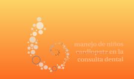 Copy of manejo de niños cardiopata en la consulta dental