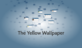 The Yellow Wallpaper By Lily Marcheschi On Prezi
