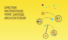 Copy of SIMETRIJA MATEMATIKOJE, MENE, GAMTOJE, ARCHITEKTŪROJE