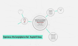 Experiencia: Alta Complejidad en Red - Hospital El Cruce
