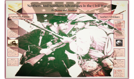 Copy of Northern And Southern Advantages in the Civil War