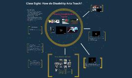 Copy of Class Eight: How do Disability Arts Teach?