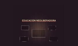 EDUCACIÒN NEOLIBERADORA