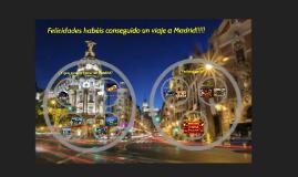 Felicidades Habéis conseguido un viaje a Madrid