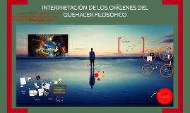 Copy of Copy of INTERPRETACIÓN DE LOS ORÍGENES DEL QUEHACER FILOSÓFICO