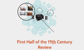 First Half of 19th Century Review