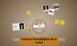 Proceso Tecnológico de un móvil