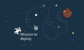 Mission to deploy