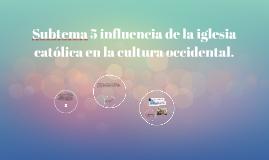 Subtema 5 influencia de la iglesia católica en la cultura oc