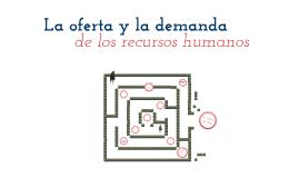 Copy of La oferta y demanda de los recursos humanos