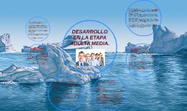 DESARROLLO EN LA ETAPA ADULTA MEDIA.