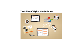 The Ethics of Digital Manipulation