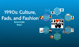 1990s: Culture, Fads, and Fashion by Laura G on Prezi