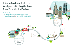 Copy of Integrating Mobility in the Workplace: Getting the Most from Your Mobile Devices