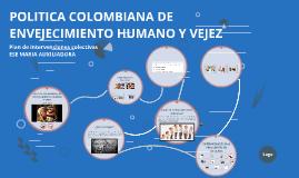 POLITICA COLOMBIANA DE ENVEJECIMIENTO HUMANO Y VEJEZ