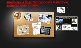 Copy of FENOMENOS ELECTRICOS COMO FUENTE DE ENERGIA PARA LA VIDA