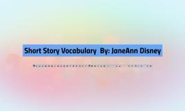 Short Story Vocabulary  By: JaneAnn Disney