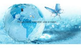 Copy of Acqua bene comune: uso e riuso.