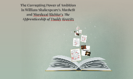 The Corrupting Power of Ambition in William Shakespeare's Macbeth and Mordecai Richler's The Apprenticeship of Duddy Kravitz
