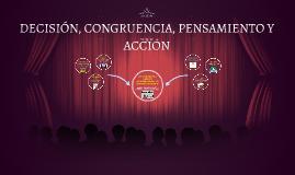 DECISIÓN, CONGRUENCIA, PENSAMIENTO Y ACCIÓN