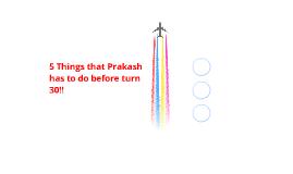 5 Things that Prakash has to do before turn 30