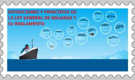 Copy of DEFINICIONES Y PRINCIPIOS DE LA LEY GENERAL DE ADUANAS